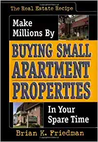 The Real Estate Recipe: Make Millions by Buying Small Apartment Properties in Your Spare Time